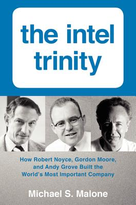 The Intel Trinity By Malone, Michael S.